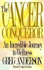 Cancer conqueror, greg anderson, wellness, journey to wellness, positive attitude, truth, untruth, truth about cancer